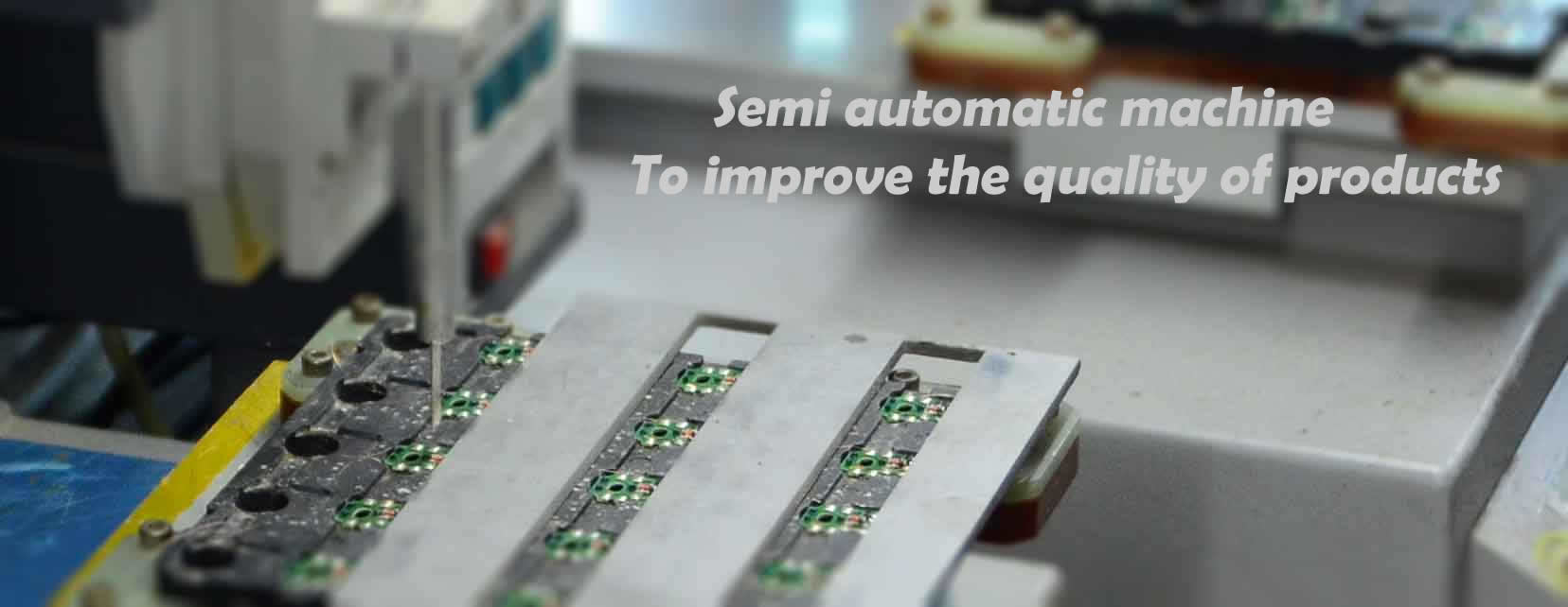 Semi automatic machine to  improve the quality of products